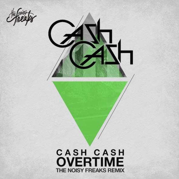 Cash Cash - Overtime (The Noisy Freaks Remix)