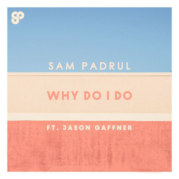 Sam Padrul - Why Do I Do (Ft. Jason Gaffner)