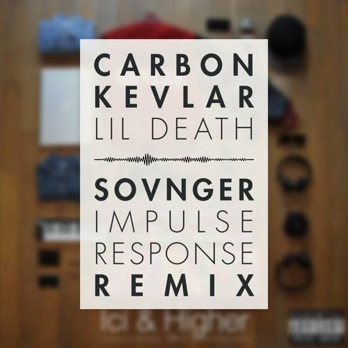 Carbon Kevlar - Lil' Death (Sovnger Impulse Response Remix)